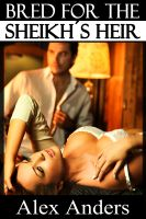 Alex Anders - Bred for the Sheikh's Heir (BDSM, Alpha Male Dominant, Female Submissive Erotica)