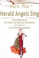 Pure Sheet Music - Hark The Herald Angels Sing Pure Sheet Music for Organ and Soprano Saxophone, Arranged by Lars Christian Lundholm