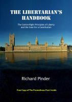 Richard Pinder - The Libertarian's Handbook - The Centre-Right Principles of Liberty and the Case for a Constitution