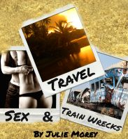 Cover for 'Travel, Sex, and Train Wrecks'