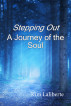 Stepping Out, A Journey of the Soul by Kim Laliberte