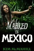 Kim McMahill - Marked in Mexico