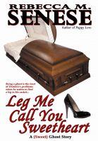Rebecca M. Senese - Leg Me Call You Sweetheart: A (Sweet) Ghost Story