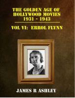 James R Ashley - The Golden Age of Hollywood Movies, 1931-1943: Vol VI, Errol Flynn