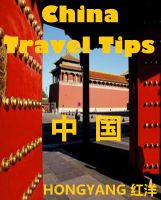Hongyang(Canada)/ 红洋(加拿大) - China Travel Tips: Chinese Phrases in Different Situations, Trip Suggestions, Do's and Don'ts
