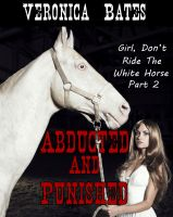 Veronica Bates - Girl, Don't Ride The White Horse, Part 2: Abducted And Punished