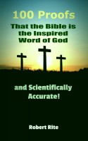 Robert Rite - 100 Proofs that the Bible is the Inspired Word of God: And Scientifically Accurate