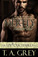 T. A. Grey - Merely Immortal (The Untouchables, #3)