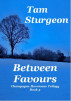 Between Favours - The Champagne Hurricane Trilogy - Book 3 by Tam Sturgeon