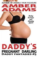 Amber Adams - Daddy's Pregnant Darling (Daddy - Pregnancy Fantasies)