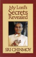 Sri Chinmoy - My Lord's Secrets Revealed