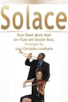 Pure Sheet Music - Solace Pure Sheet Music Duet for Flute and Double Bass, Arranged by Lars Christian Lundholm