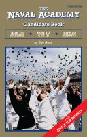 Sue Ross - The Naval Academy Candidate Book: How to Prepare, How to Get In, How to Survive