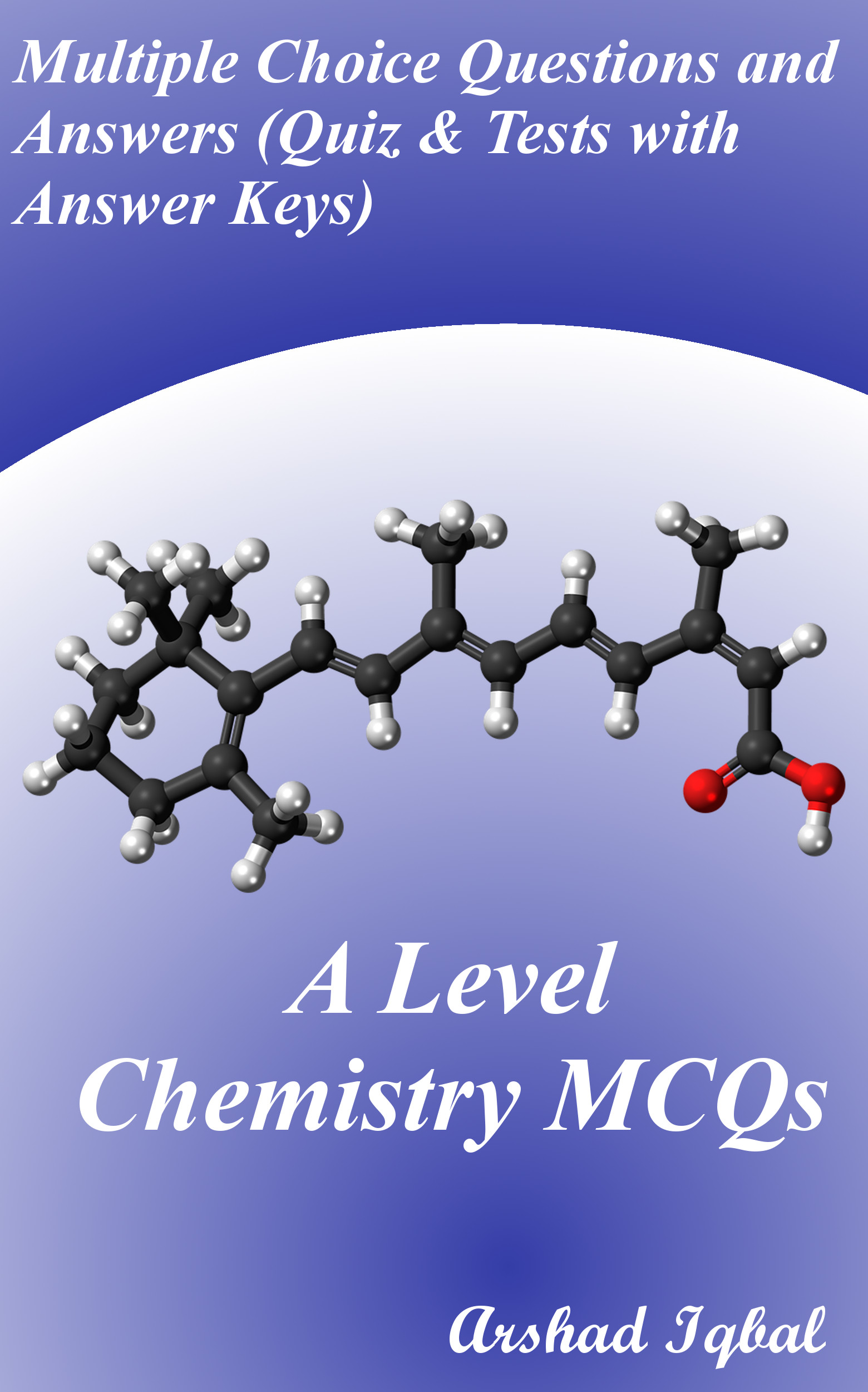 A Level Chemistry MCQs: Multiple Choice Questions and Answers (Quiz & Tests  with Answer Keys), an Ebook by Arshad Iqbal