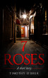 7 Roses: A Very Short Story by Timothy O'Shea