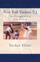 Tucker Elliot - New York Yankees IQ: The Ultimate Test of True Fandom
