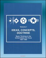 Progressive Management - Ideas, Concepts, Doctrine: Basic Thinking in the United States Air Force 1907-1960 - Volume One, Early Days, World War II, Nuclear Weapons, Missiles, Space, Strategic Implications