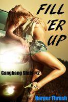 Harper Thrush - Fill 'Er Up (Gangbang Sluts #2)