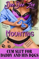 DeeDee Zee - Mounting (Cum Slut for Daddy and His Dogs 2): Daughter Incest Taboo Erotica Bestiality Bareback Gangbang Creampie