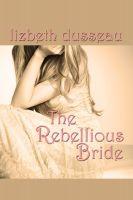 Lizbeth Dusseau - The Rebellious Bride