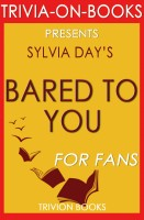 Trivion Books - Bared to You: A Novel By Sylvia Day (Trivia-On-Books)