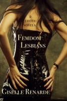 Giselle Renarde - Femdom Lesbians: 2 Erotic Novels