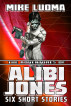 The Adventures of Alibi Jones: Six Short Stories by Mike Luoma