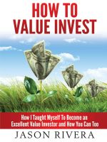 Jason Rivera - How To Value Invest: How I Taught Myself To Become An Excellent Value Investor And How You Can Too