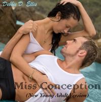 Debbie D. Ellis - Miss Conception (New Young Adult Version)