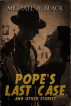 Pope's Last Case and Other Stories by Michael A. Black