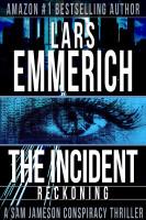 Lars Emmerich - THE INCIDENT: Reckoning --  A Sam Jameson Espionage & Suspense Thriller