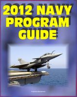 Progressive Management - 2012 Navy Program Guide: Major Systems, Programs, Ships, Submarines, Aircraft, Carriers, Weapons, Electronics, Sensors, Surface Combatants, Expeditionary Forces, Data Systems - Bonus 2011 Edition