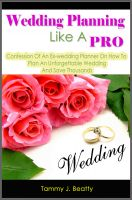 Tammy J. Beatty - Wedding Planning Like A Pro: Confession Of An Ex-wedding Planner On How To Plan An Unforgettable Wedding And Save Thousands