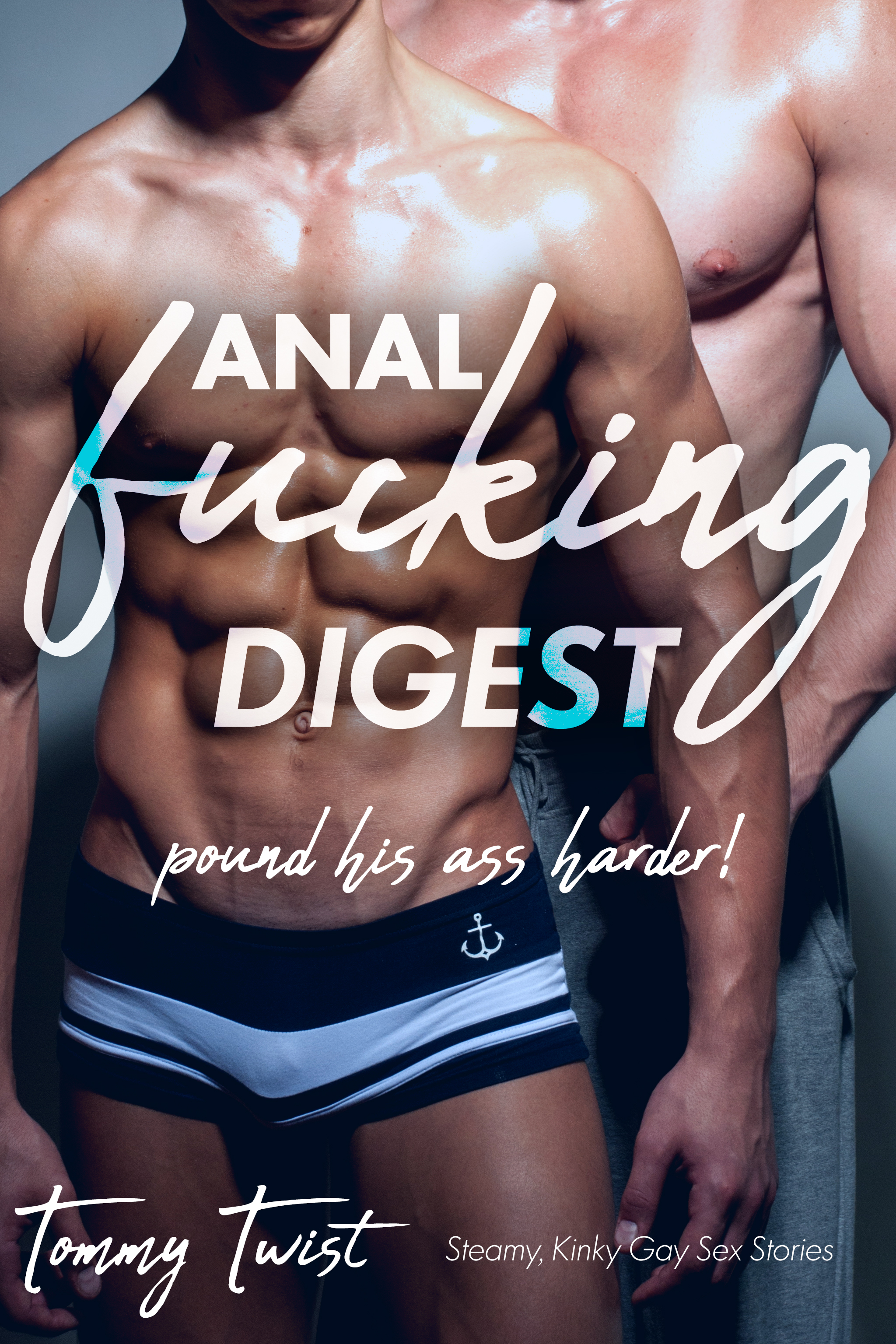 Anal Fucking Digest Steamy Kinky Gay Sex Stories