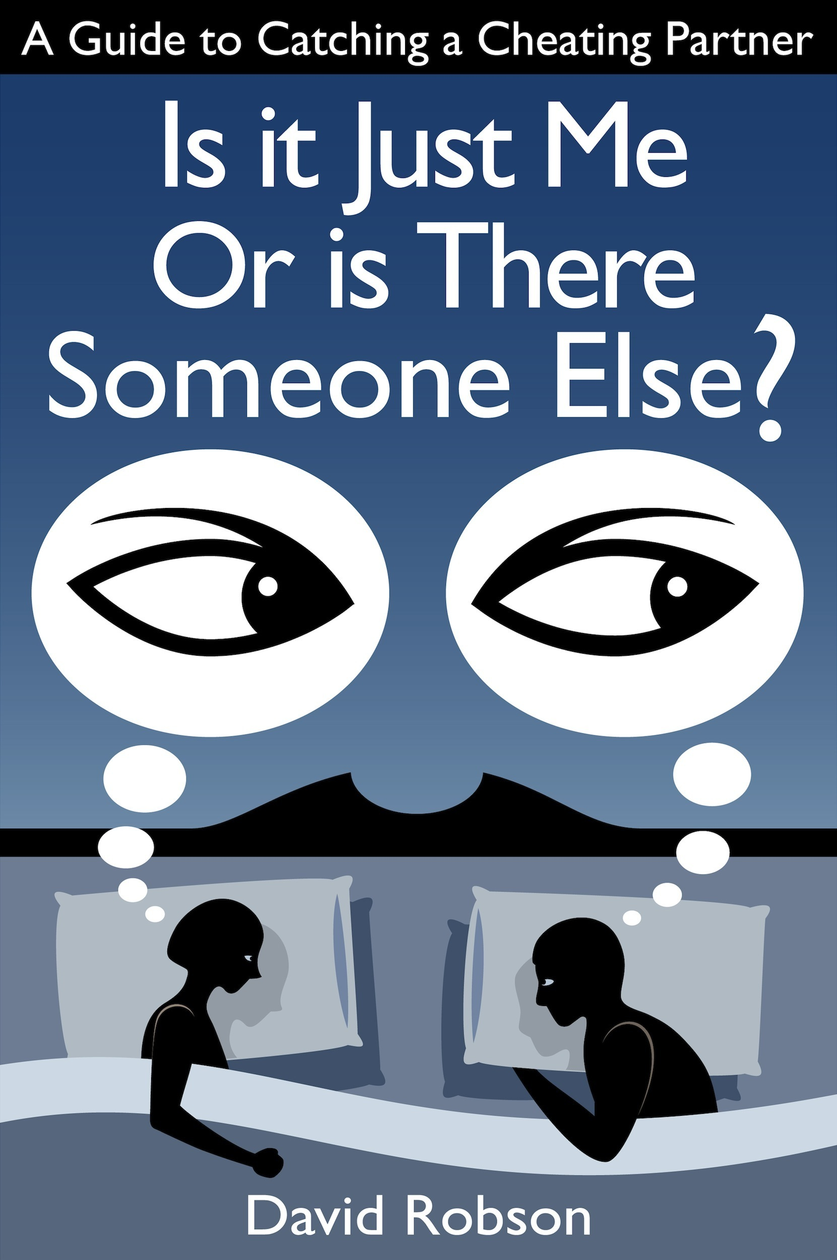Is It Just Me Or Is There Someone Else? - A Guide to Catching a Cheating  Partner, an Ebook by David Robson