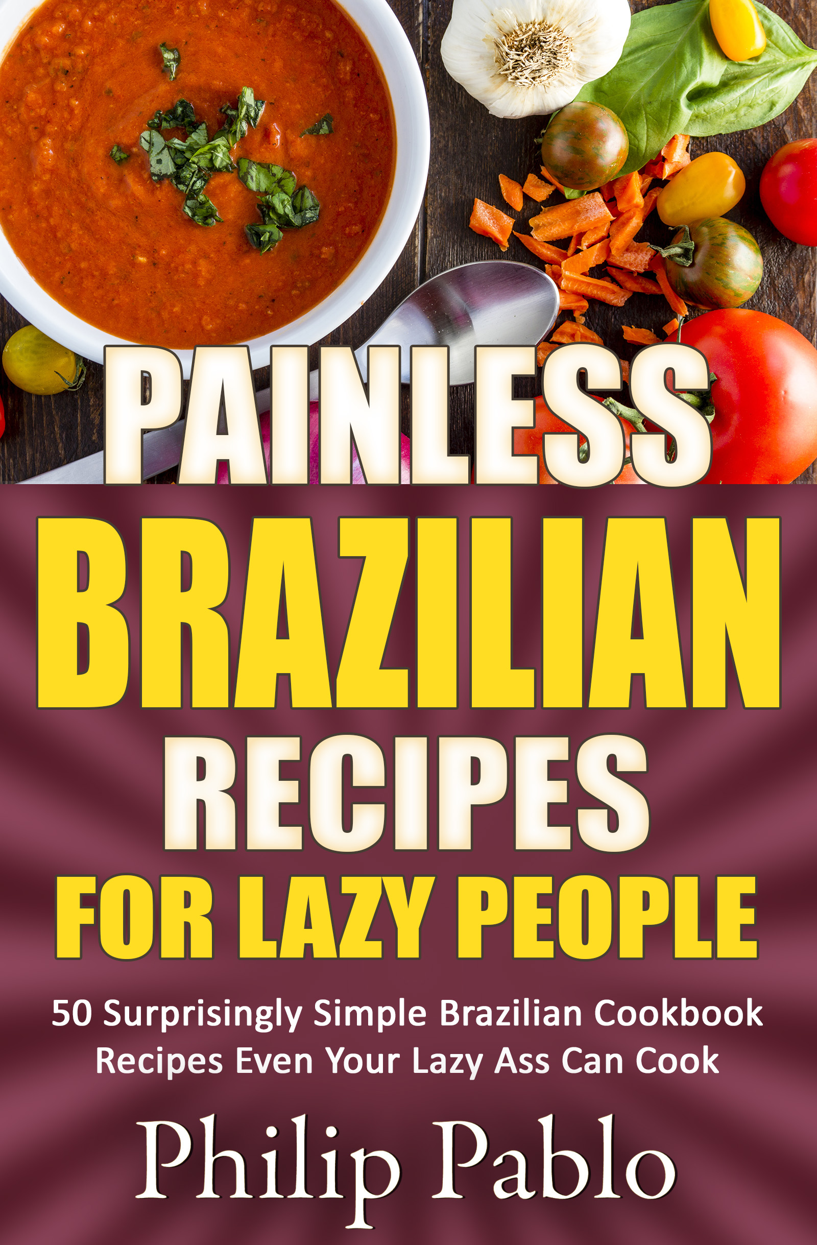 Smashwords painless brazilian recipes for lazy people 50 simple painless brazilian recipes for lazy people 50 simple brazilian cookbook recipes even your lazy ass can make forumfinder Images