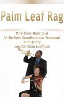 Pure Sheet Music - Palm Leaf Rag Pure Sheet Music Duet for Baritone Saxophone and Trombone, Arranged by Lars Christian Lundholm