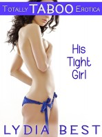Lydia Best - His Tight Girl (Totally Taboo Erotica)