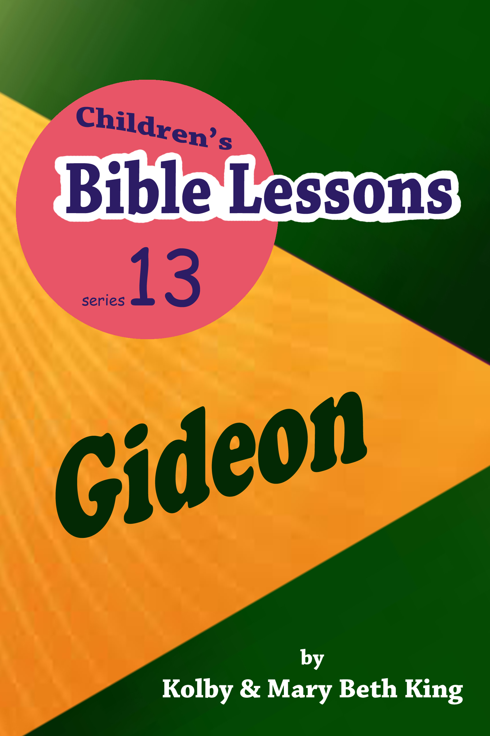 Children's Bible Lessons: Gideon, an Ebook by Kolby & Mary Beth King