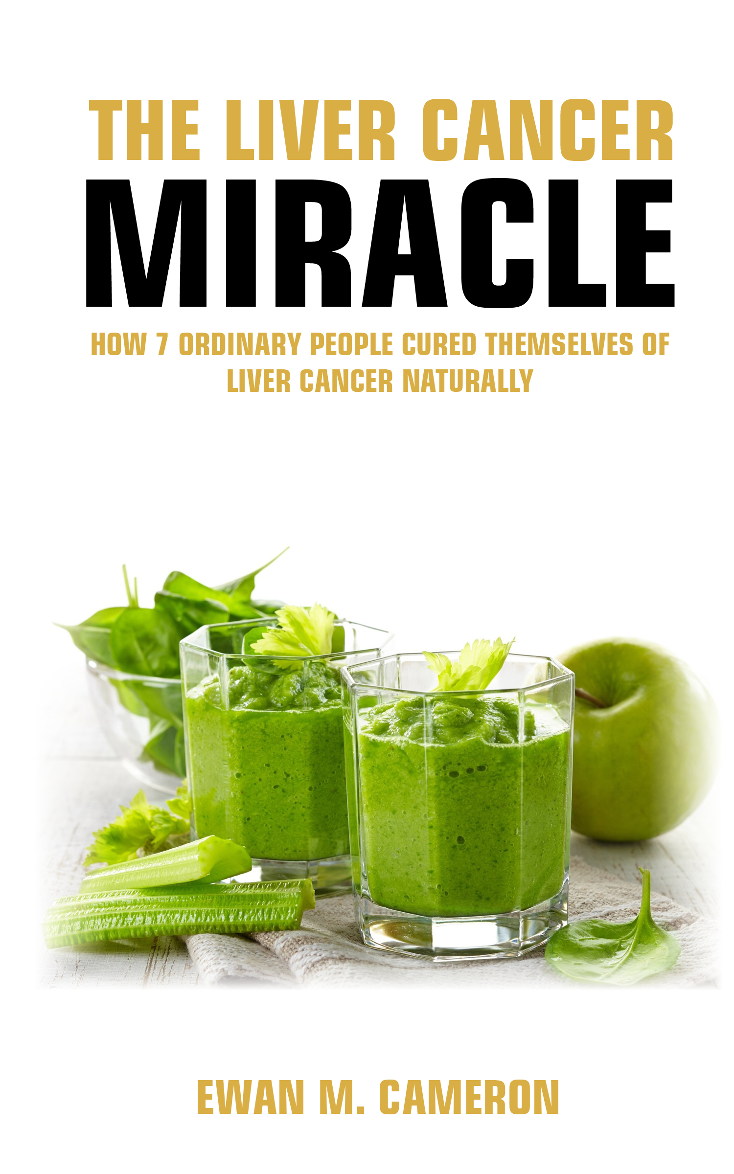 The Liver Cancer Miracle, an Ebook by Ewan M Cameron