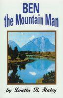 Loretta B. Staley - Ben The Mountain Man