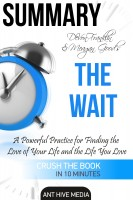 Ant Hive Media - DeVon Franklin and Meagan Good's The Wait: A Powerful Practice for Finding the Love of Your Life Summary