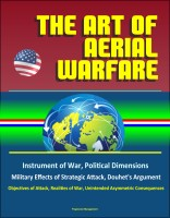 Progressive Management - The Art of Aerial Warfare - Instrument of War, Political Dimensions, Military Effects of Strategic Attack, Douhet's Argument, Objectives of Attack, Realities of War, Unintended Asymmetric Consequences
