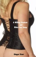 Ginger Starr - A Willing Student and Biker Sex Swap