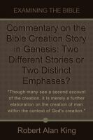 Cover for 'Commentary on the Bible Creation Story in Genesis: Two Different Stories or Two Distinct Emphases? (Examining the Bible)'