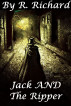 Jack AND The Ripper by R. Richard