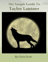 Chris Scott - The Simple Guide To Taylor Lautner