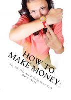 Dawn Xhudo - How to Make Money: Get Off Your Ass & Make Some Cash
