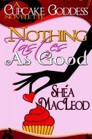 Shéa MacLeod - Nothing Tastes As Good: A Cupcake Goddess Novelette