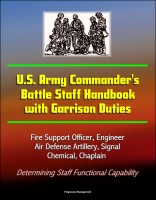 The Battle Staff Smartbook: Guide to Designing, Planning & Conducting Military Operations
